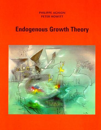Endogenous Growth Theory by Philippe Aghion and Peter W. Howitt