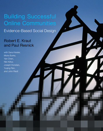 Building Successful Online Communities by Robert E. Kraut and Paul Resnick