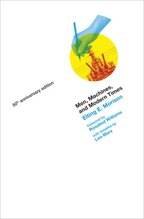 Men, Machines, and Modern Times, 50th Anniversary Edition by Elting E. Morison