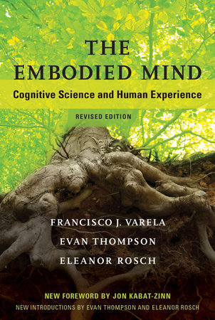 The Embodied Mind, revised edition by Francisco J. Varela, Evan Thompson and Eleanor Rosch