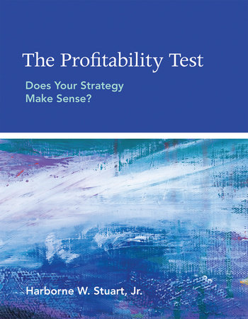 The Profitability Test by Harborne W. Stuart, Jr.