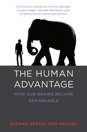 The Human Advantage by Suzana Herculano-Houzel