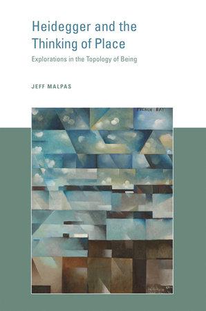 Heidegger and the Thinking of Place by Jeff Malpas