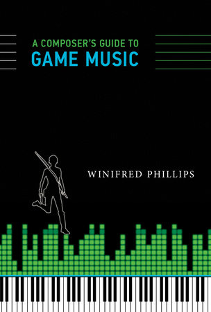 A Composer's Guide to Game Music by Winifred Phillips