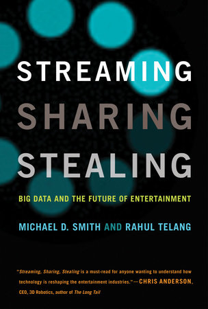 Streaming, Sharing, Stealing by Michael D. Smith and Rahul Telang