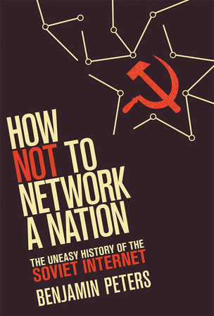 How Not to Network a Nation by Benjamin Peters