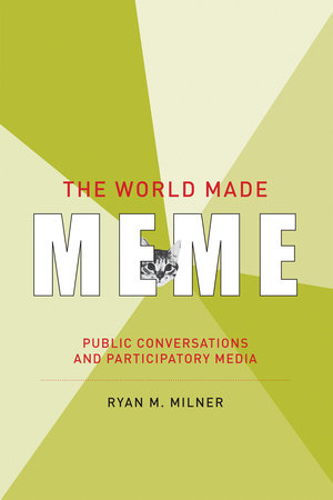 The World Made Meme by Ryan M. Milner