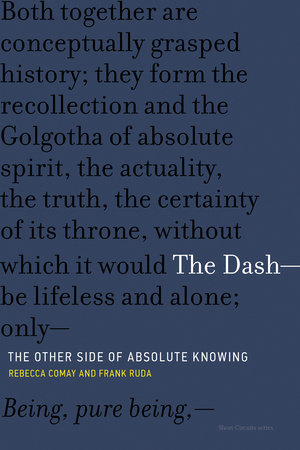 The Dash-The Other Side of Absolute Knowing by Rebecca Comay and Frank Ruda