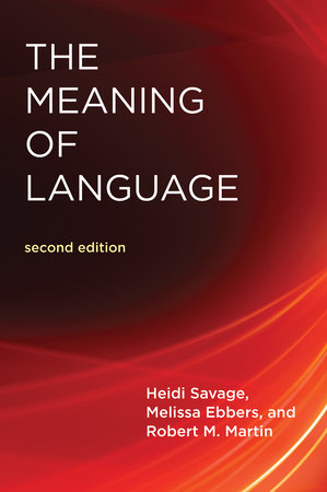 The Meaning of Language, second edition by Heidi Savage, Melissa Ebbers and Robert M. Martin