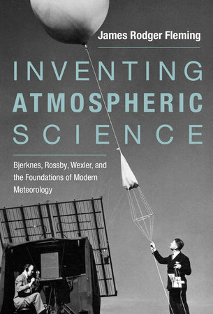 Inventing Atmospheric Science by James Rodger Fleming