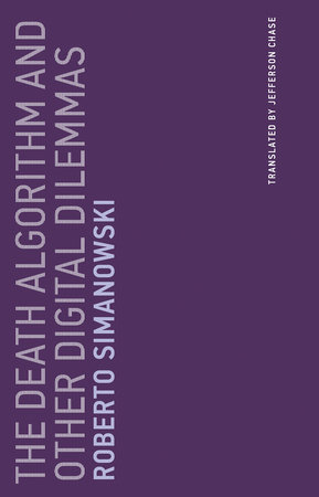 The Death Algorithm and Other Digital Dilemmas by Roberto Simanowski