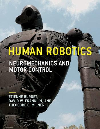 Human Robotics by Etienne Burdet, David W. Franklin and Theodore E. Milner