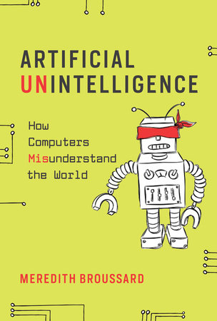Artificial Unintelligence by Meredith Broussard