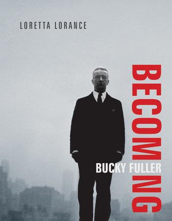 Becoming Bucky Fuller by Loretta Lorance