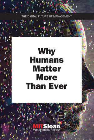 Why Humans Matter More Than Ever by MIT Sloan Management Review