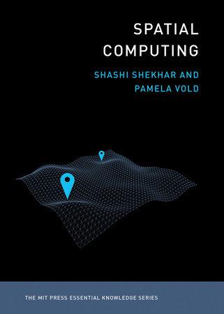 Spatial Computing by Shashi Shekhar and Pamela Vold