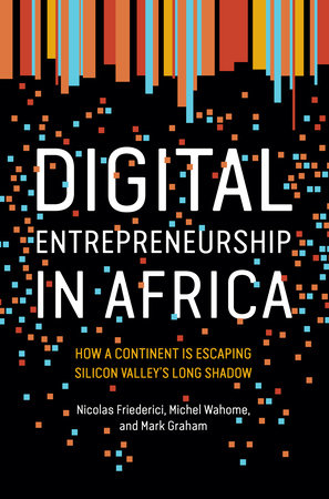 Digital Entrepreneurship in Africa by Nicolas Friederici, Michel Wahome and Mark Graham