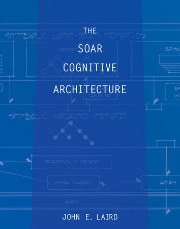 The Soar Cognitive Architecture by John E. Laird