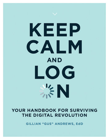 """Keep Calm and Log On by Gillian """"Gus"""" Andrews"""
