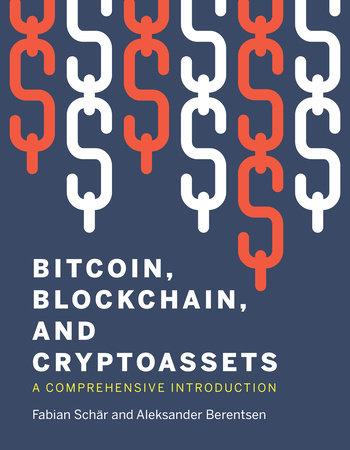 Bitcoin, Blockchain, and Cryptoassets by Fabian Schar and Aleksander Berentsen