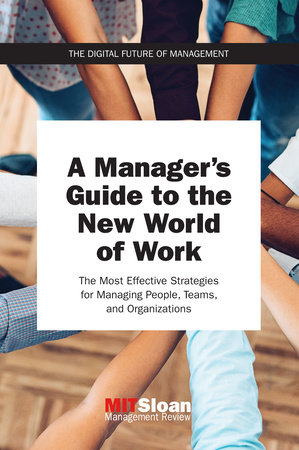 A Manager's Guide to the New World of Work by MIT Sloan Management Review