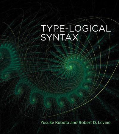 Type-Logical Syntax by Yusuke Kubota and Robert D. Levine