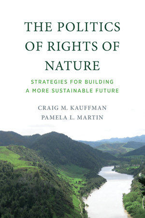 The Politics of Rights of Nature by Craig M. Kauffman and Pamela L. Martin