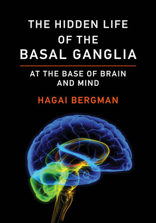 The Hidden Life of the Basal Ganglia by Hagai Bregman