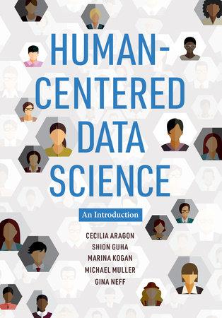Human-Centered Data Science by Cecilia Aragon, Shion Guha, Marina Kogan, Michael Muller and Gina Neff