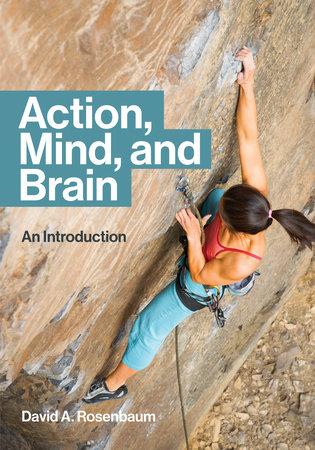 Action, Mind, and Brain by David A. Rosenbaum