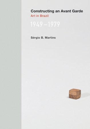Constructing an Avant-Garde by Sergio B. Martins