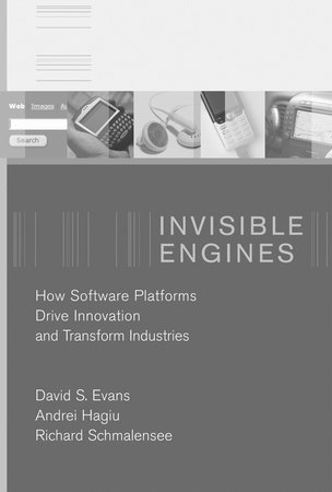 Invisible Engines by David S. Evans, Andrei Hagiu and Richard Schmalensee