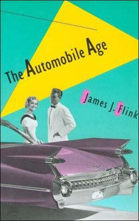 The Automobile Age by James J. Flink