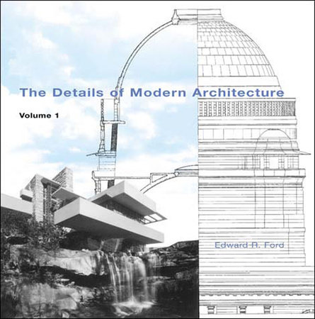 The Details of Modern Architecture, Volume 1 by Edward R Ford