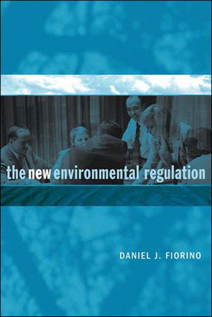 The New Environmental Regulation by Daniel J. Fiorino