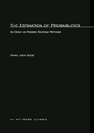 The Estimation Of Probabilities by Irving John Good