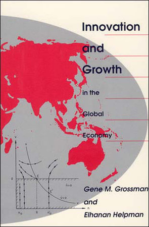 Innovation and Growth in the Global Economy by Gene M. Grossman and Elhanan Helpman