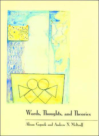 Words, Thoughts, and Theories by Alison Gopnik and Andrew N. Meltzoff