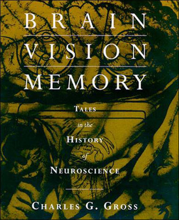 Brain, Vision, Memory by Charles G. Gross