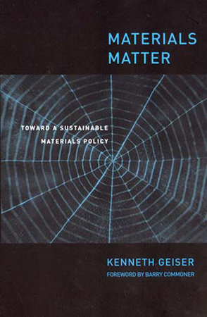 Materials Matter by Ken Geiser; foreword by Barry Commoner
