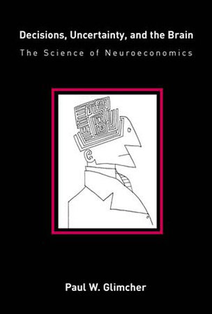 Decisions, Uncertainty, and the Brain by Paul W. Glimcher
