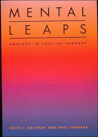Mental Leaps by Keith J. Holyoak and Paul Thagard