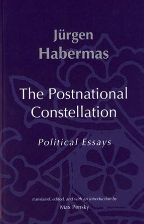 The Postnational Constellation by Jurgen Habermas