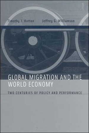 Global Migration and the World Economy by Timothy J. Hatton and Jeffrey G. Williamson
