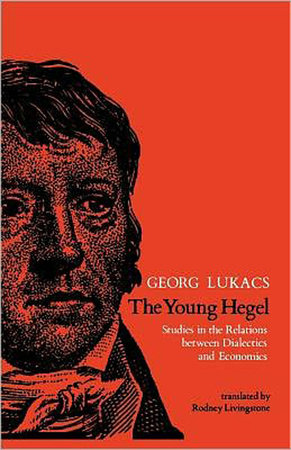 The Young Hegel by Georg Lukacs
