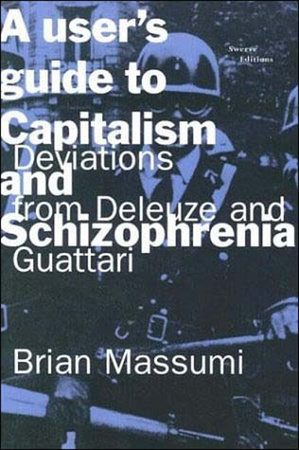 A User's Guide to Capitalism and Schizophrenia by Brian Massumi