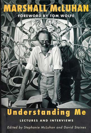 Understanding Me by Marshall Mcluhan