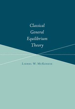 Classical General Equilibrium Theory by Lionel W. McKenzie