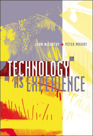 Technology as Experience by John McCarthy and Peter Wright