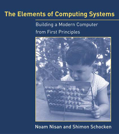 The Elements of Computing Systems by Noam Nisan and Shimon Schocken